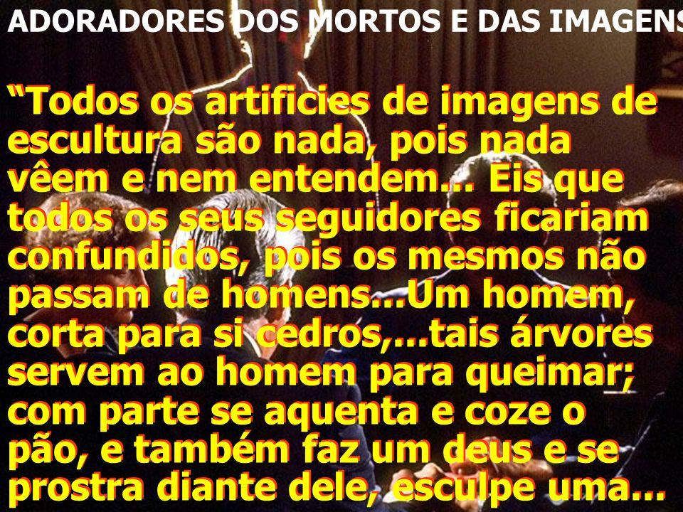 ADORADORES DOS MORTOS E DAS IMAGENS