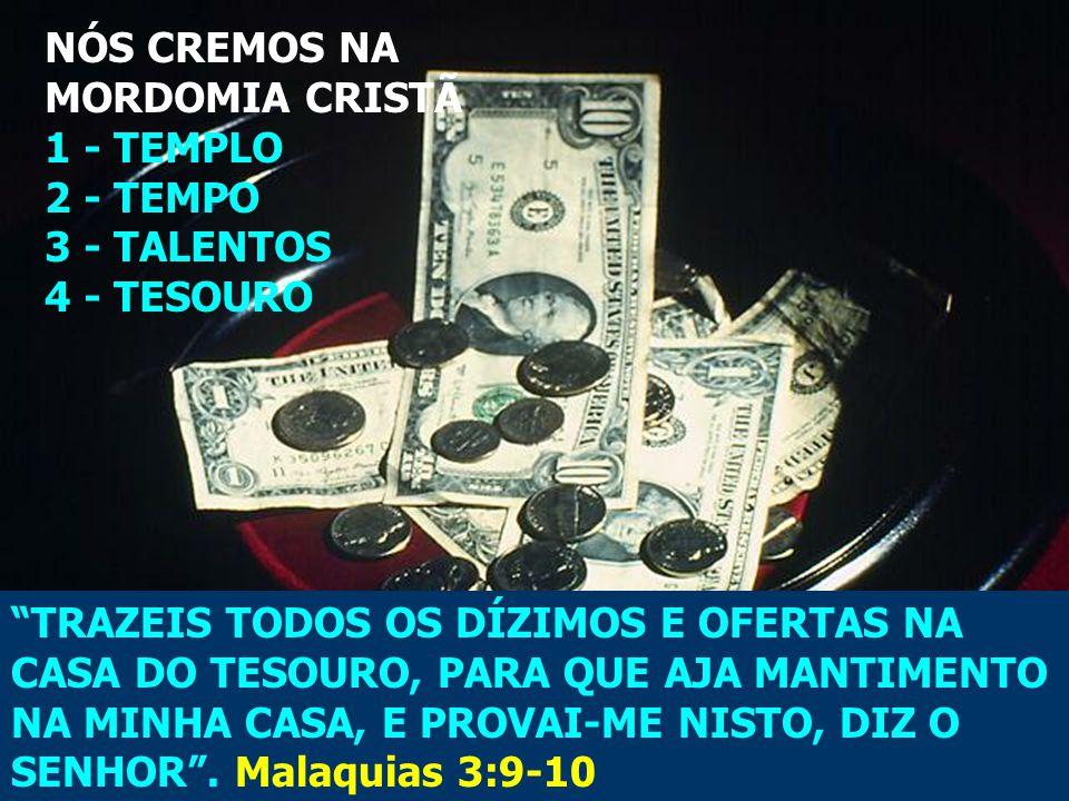 NÓS CREMOS NA MORDOMIA CRISTÃ. 1 - TEMPLO. 2 - TEMPO. 3 - TALENTOS. 4 - TESOURO.