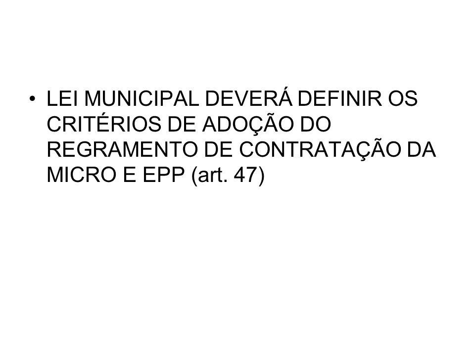 LEI MUNICIPAL DEVERÁ DEFINIR OS CRITÉRIOS DE ADOÇÃO DO REGRAMENTO DE CONTRATAÇÃO DA MICRO E EPP (art.