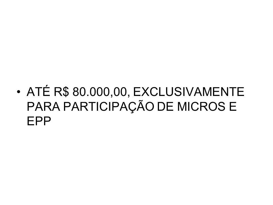 ATÉ R$ 80.000,00, EXCLUSIVAMENTE PARA PARTICIPAÇÃO DE MICROS E EPP