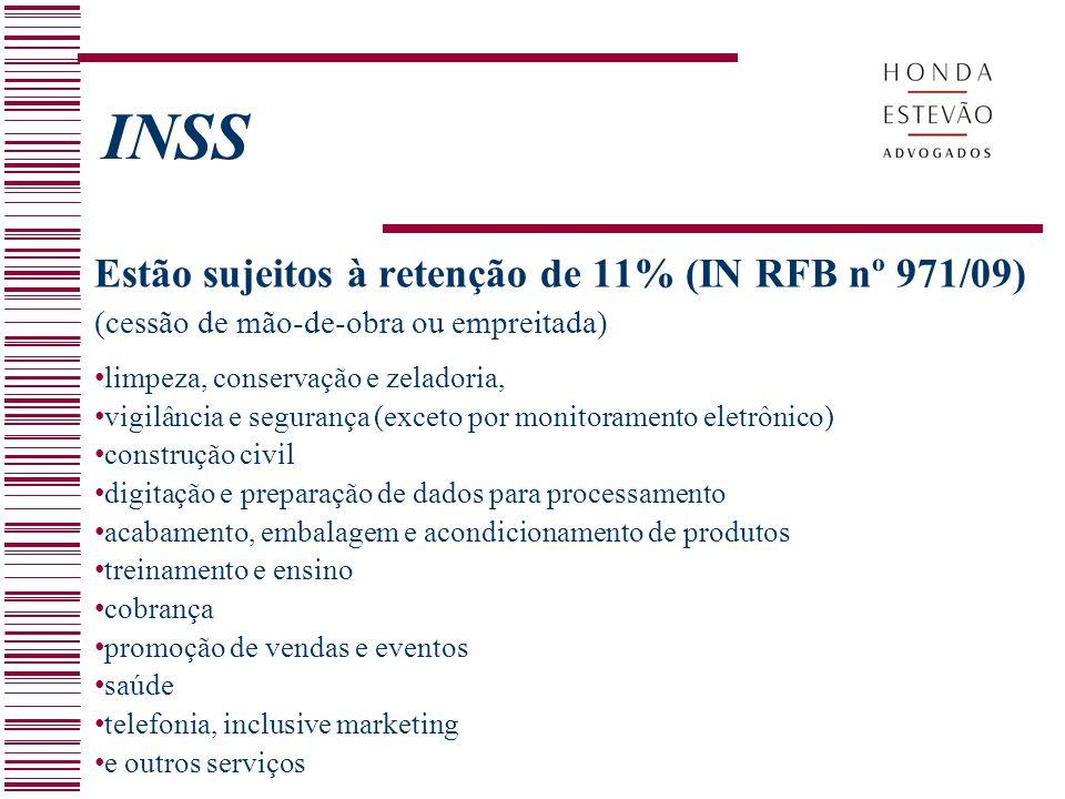 INSS Estão sujeitos à retenção de 11% (IN RFB nº 971/09)