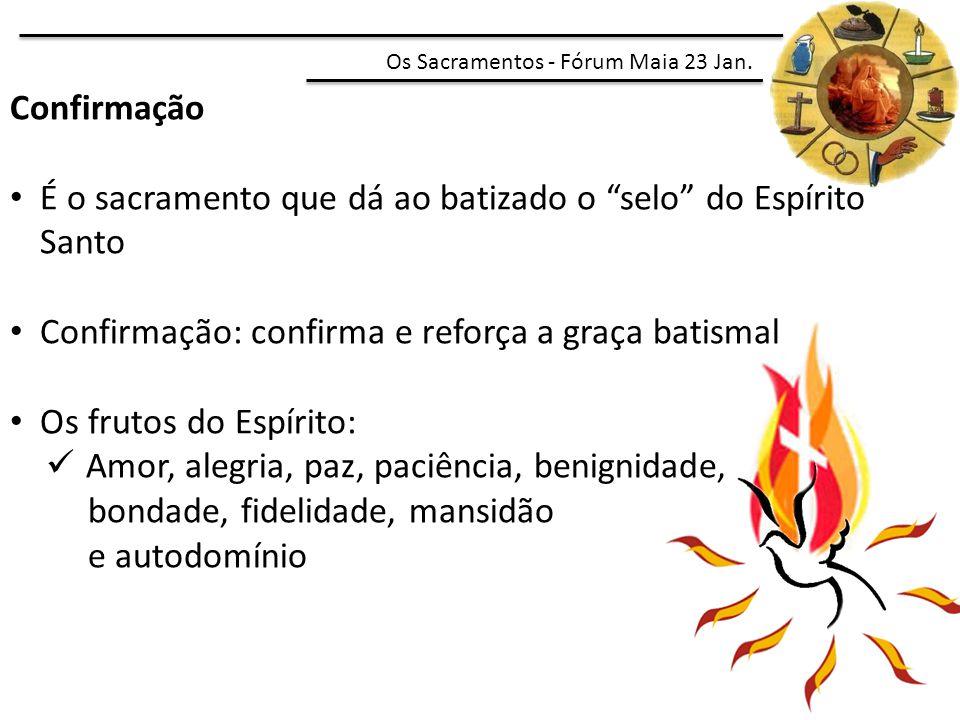É o sacramento que dá ao batizado o selo do Espírito Santo