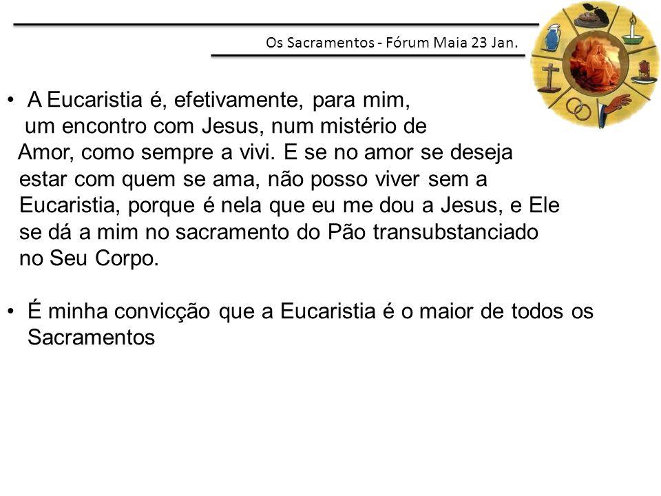 A Eucaristia é, efetivamente, para mim,