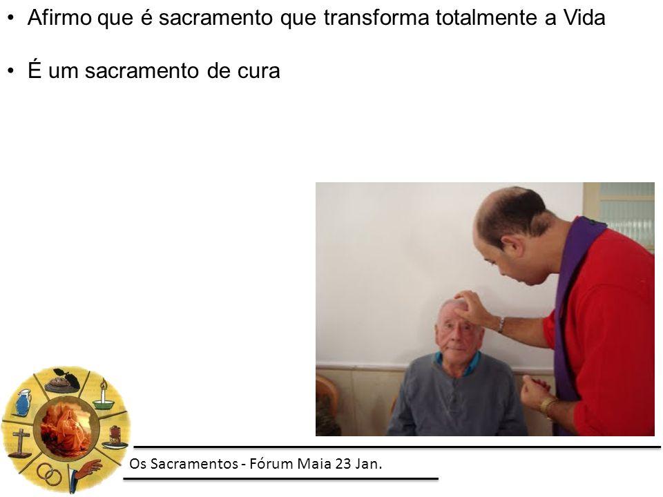 Afirmo que é sacramento que transforma totalmente a Vida