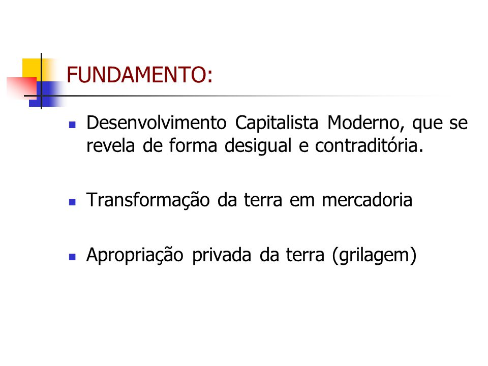 FUNDAMENTO: Desenvolvimento Capitalista Moderno, que se revela de forma desigual e contraditória. Transformação da terra em mercadoria.