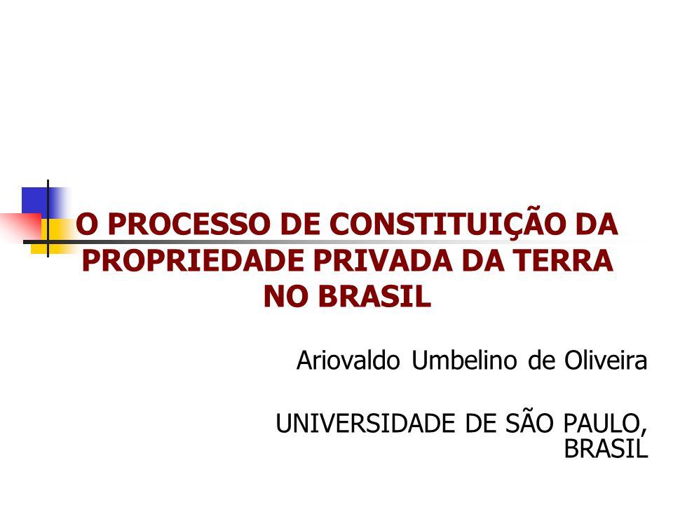 O PROCESSO DE CONSTITUIÇÃO DA PROPRIEDADE PRIVADA DA TERRA NO BRASIL