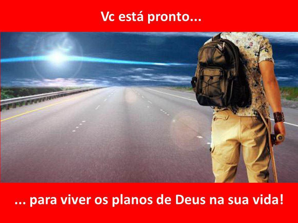 ... para viver os planos de Deus na sua vida!