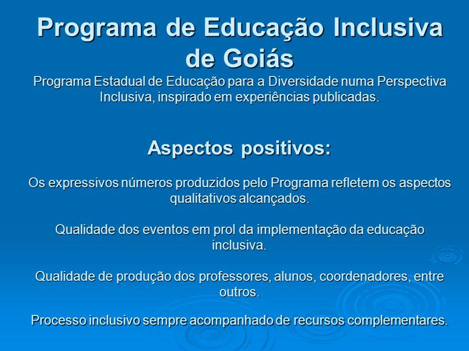 Programa de Educação Inclusiva de Goiás Programa Estadual de Educação para a Diversidade numa Perspectiva Inclusiva, inspirado em experiências publicadas.