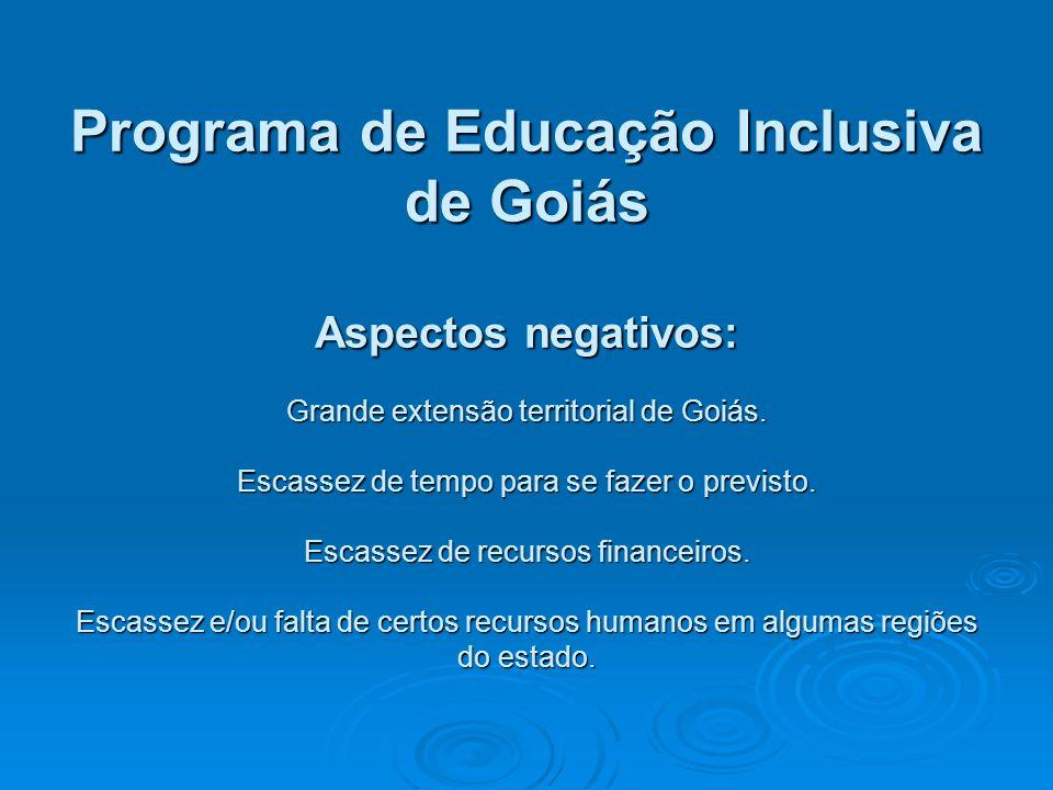 Programa de Educação Inclusiva de Goiás Aspectos negativos: Grande extensão territorial de Goiás.