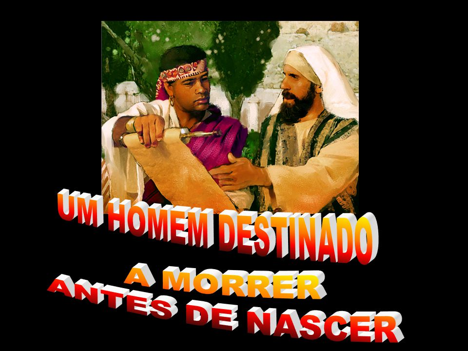 UM HOMEM DESTINADO A MORRER ANTES DE NASCER