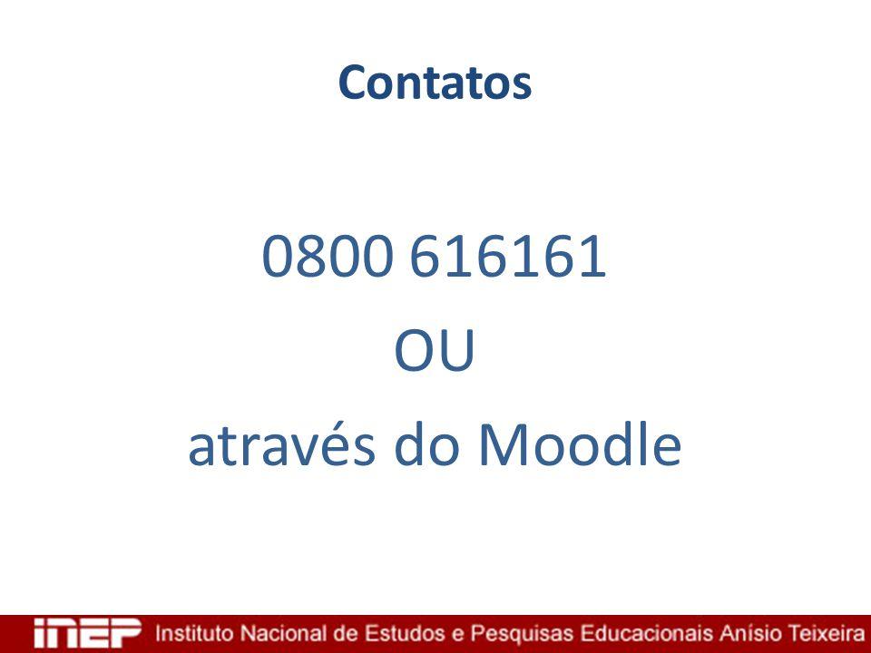 Contatos 0800 616161 OU através do Moodle