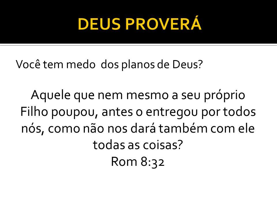 DEUS PROVERÁ Você tem medo dos planos de Deus