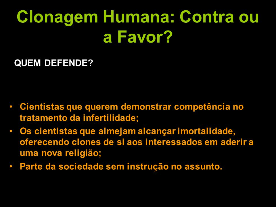 Clonagem Humana: Contra ou a Favor