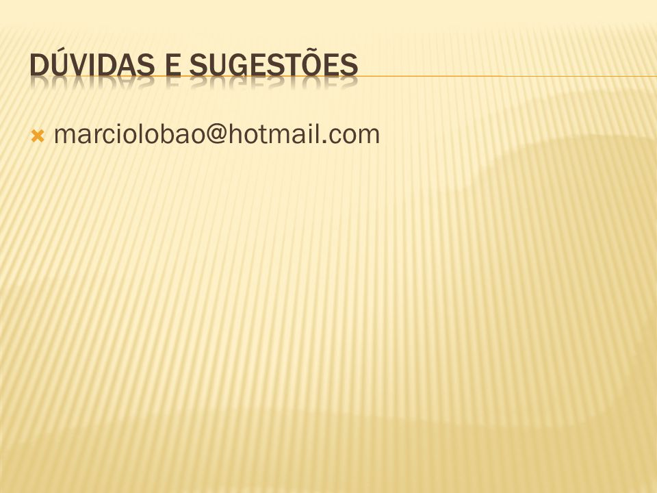 DÚVIDAS E SUGESTÕES marciolobao@hotmail.com