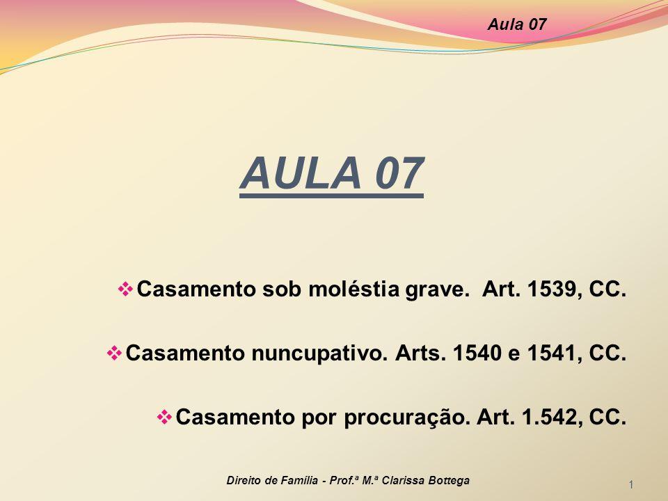 AULA 07 Casamento sob moléstia grave. Art. 1539, CC.