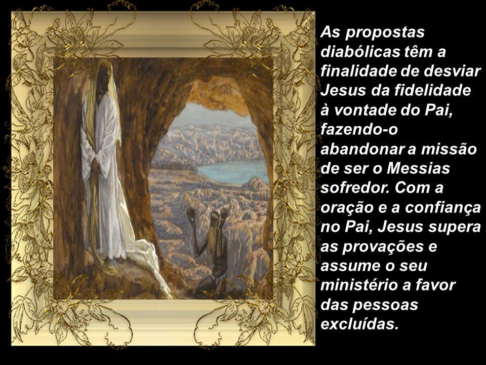 As propostas diabólicas têm a finalidade de desviar Jesus da fidelidade à vontade do Pai, fazendo-o abandonar a missão de ser o Messias sofredor.