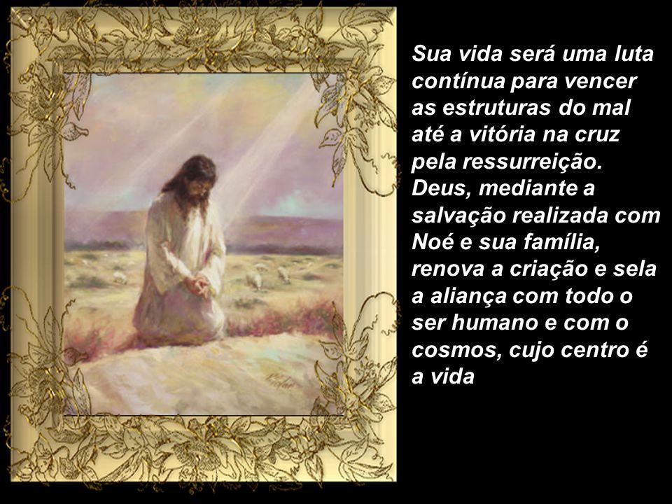 Sua vida será uma luta contínua para vencer as estruturas do mal até a vitória na cruz pela ressurreição.