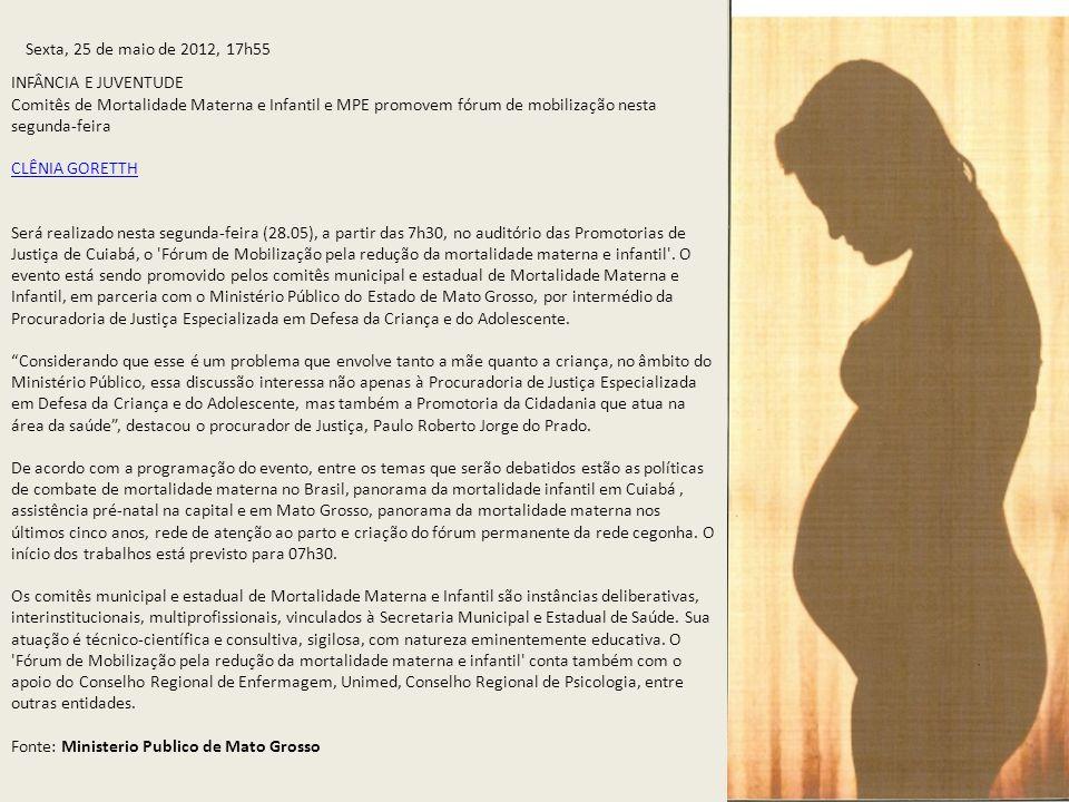 Sexta, 25 de maio de 2012, 17h55 INFÂNCIA E JUVENTUDE Comitês de Mortalidade Materna e Infantil e MPE promovem fórum de mobilização nesta segunda-feira CLÊNIA GORETTH Será realizado nesta segunda-feira (28.05), a partir das 7h30, no auditório das Promotorias de Justiça de Cuiabá, o Fórum de Mobilização pela redução da mortalidade materna e infantil .