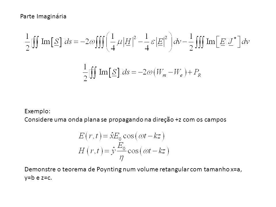 Parte Imaginária Exemplo: Considere uma onda plana se propagando na direção +z com os campos.