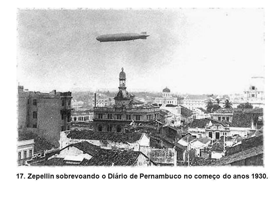 17. Zepellin sobrevoando o Diário de Pernambuco no começo do anos 1930.