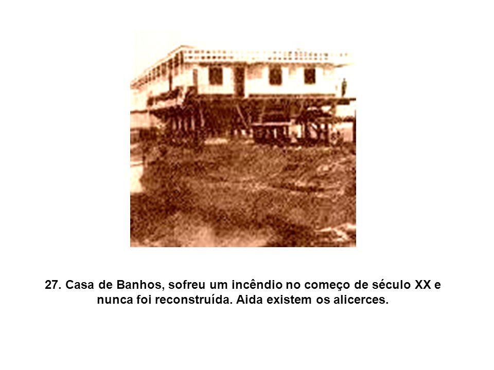 27. Casa de Banhos, sofreu um incêndio no começo de século XX e nunca foi reconstruída.