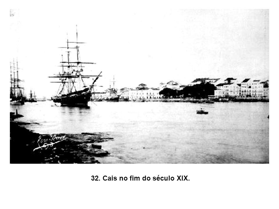 32. Cais no fim do século XIX.