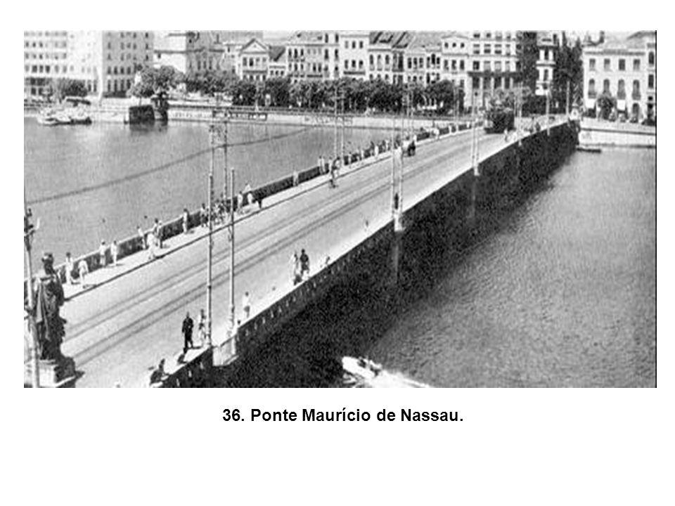 36. Ponte Maurício de Nassau.
