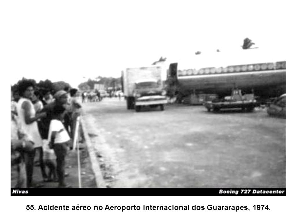 55. Acidente aéreo no Aeroporto Internacional dos Guararapes, 1974.
