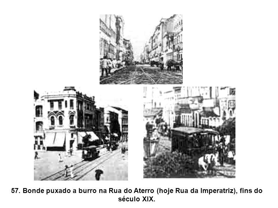 57. Bonde puxado a burro na Rua do Aterro (hoje Rua da Imperatriz), fins do século XIX.