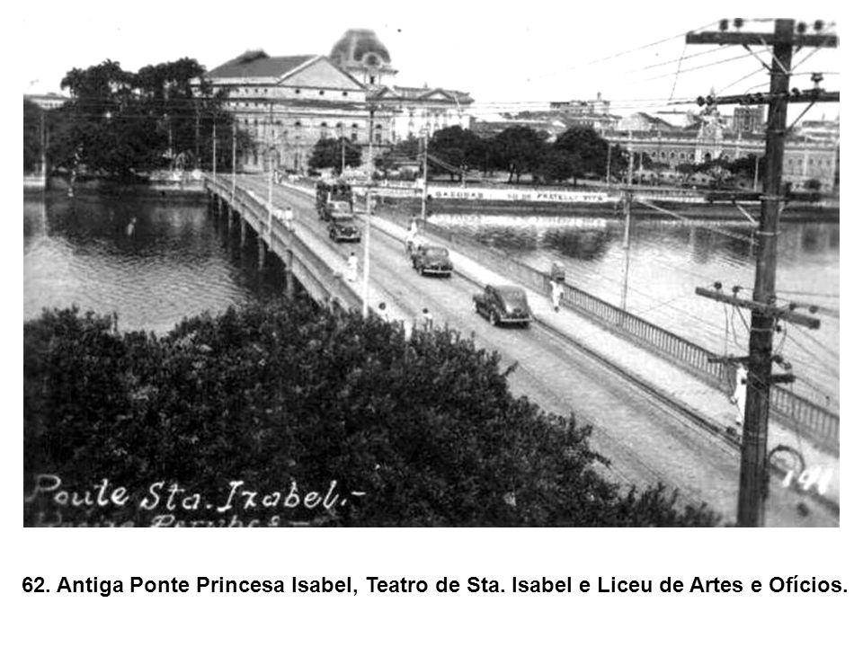 62. Antiga Ponte Princesa Isabel, Teatro de Sta