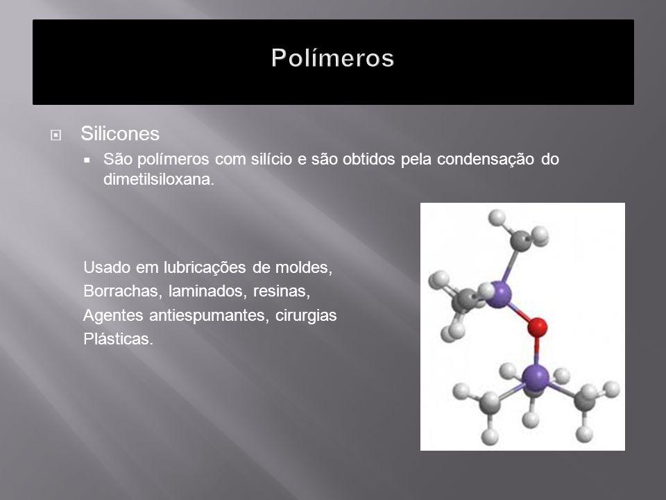 Polímeros Silicones. São polímeros com silício e são obtidos pela condensação do dimetilsiloxana. Usado em lubricações de moldes,