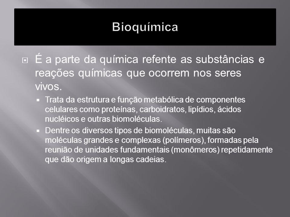 Bioquímica É a parte da química refente as substâncias e reações químicas que ocorrem nos seres vivos.
