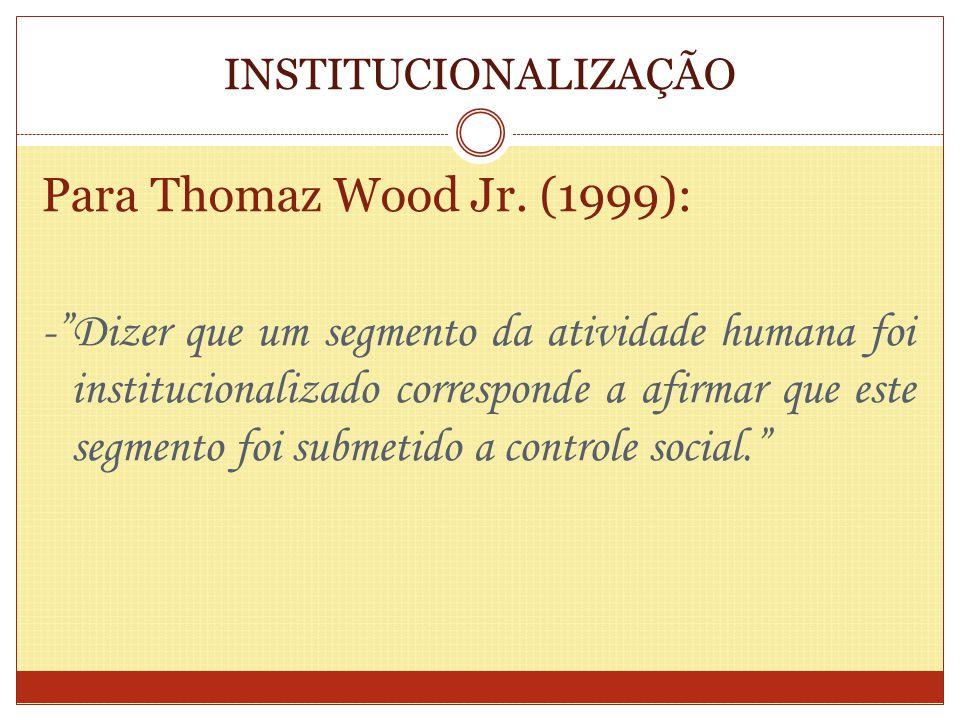 INSTITUCIONALIZAÇÃO Para Thomaz Wood Jr. (1999):