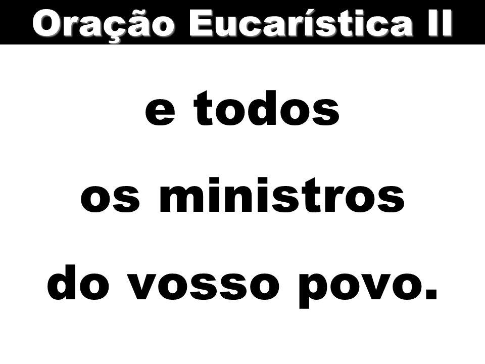 e todos os ministros do vosso povo.