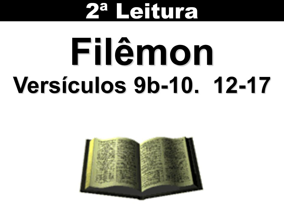 2ª Leitura Filêmon Versículos 9b-10. 12-17