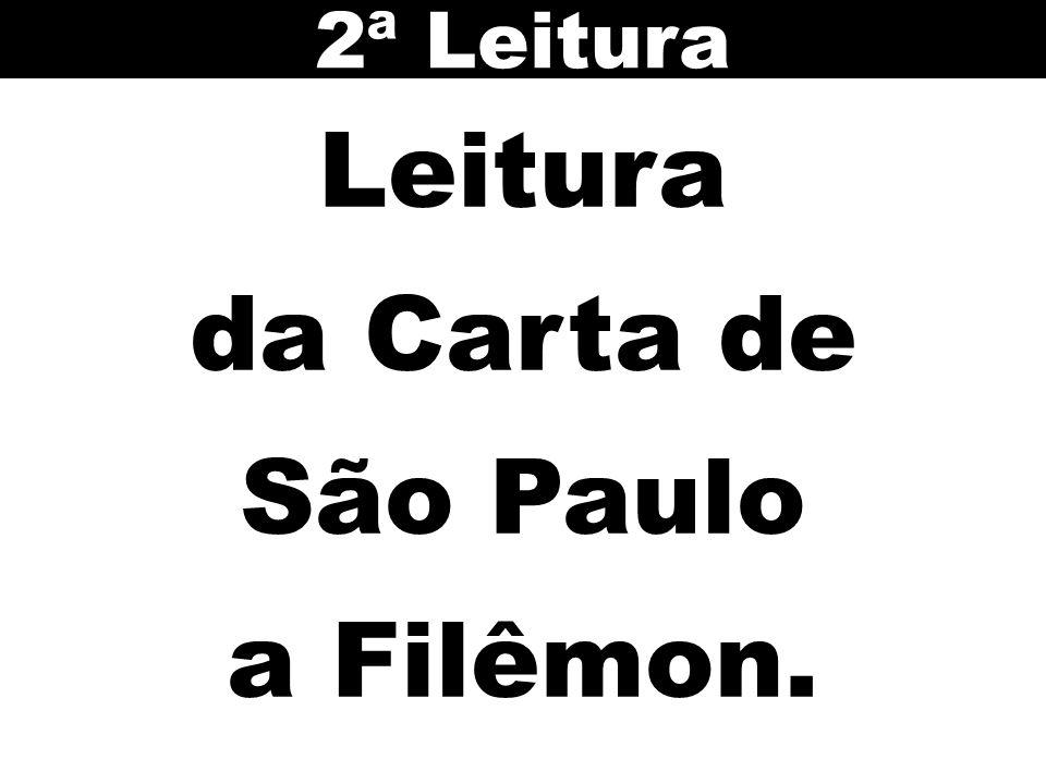 2ª Leitura Leitura da Carta de São Paulo a Filêmon.