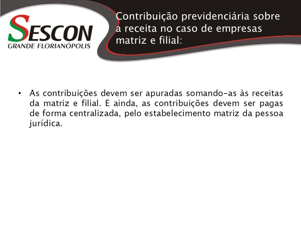 Contribuição previdenciária sobre a receita no caso de empresas matriz e filial: