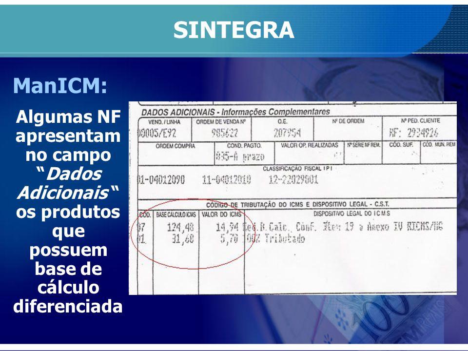 SINTEGRA ManICM: Algumas NF apresentam no campo Dados Adicionais os produtos que possuem base de cálculo diferenciada.