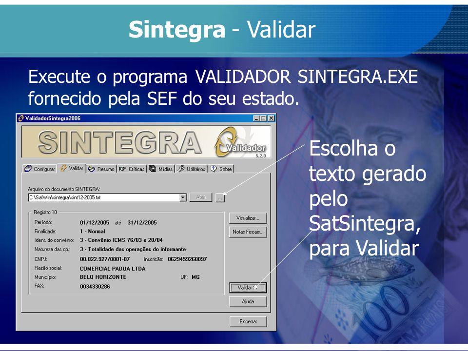 Sintegra - Validar Execute o programa VALIDADOR SINTEGRA.EXE fornecido pela SEF do seu estado.