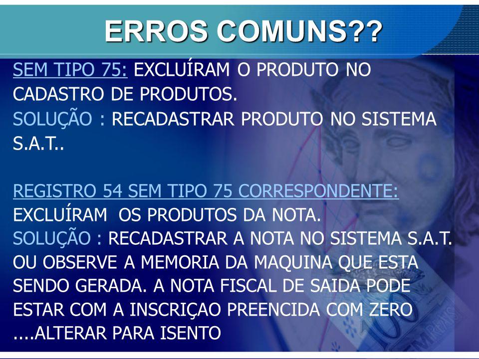 ERROS COMUNS SEM TIPO 75: EXCLUÍRAM O PRODUTO NO CADASTRO DE PRODUTOS. SOLUÇÃO : RECADASTRAR PRODUTO NO SISTEMA S.A.T..