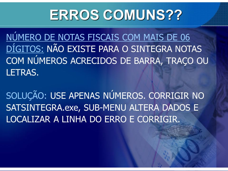 ERROS COMUNS NÚMERO DE NOTAS FISCAIS COM MAIS DE 06 DÍGITOS: NÃO EXISTE PARA O SINTEGRA NOTAS COM NÚMEROS ACRECIDOS DE BARRA, TRAÇO OU LETRAS.