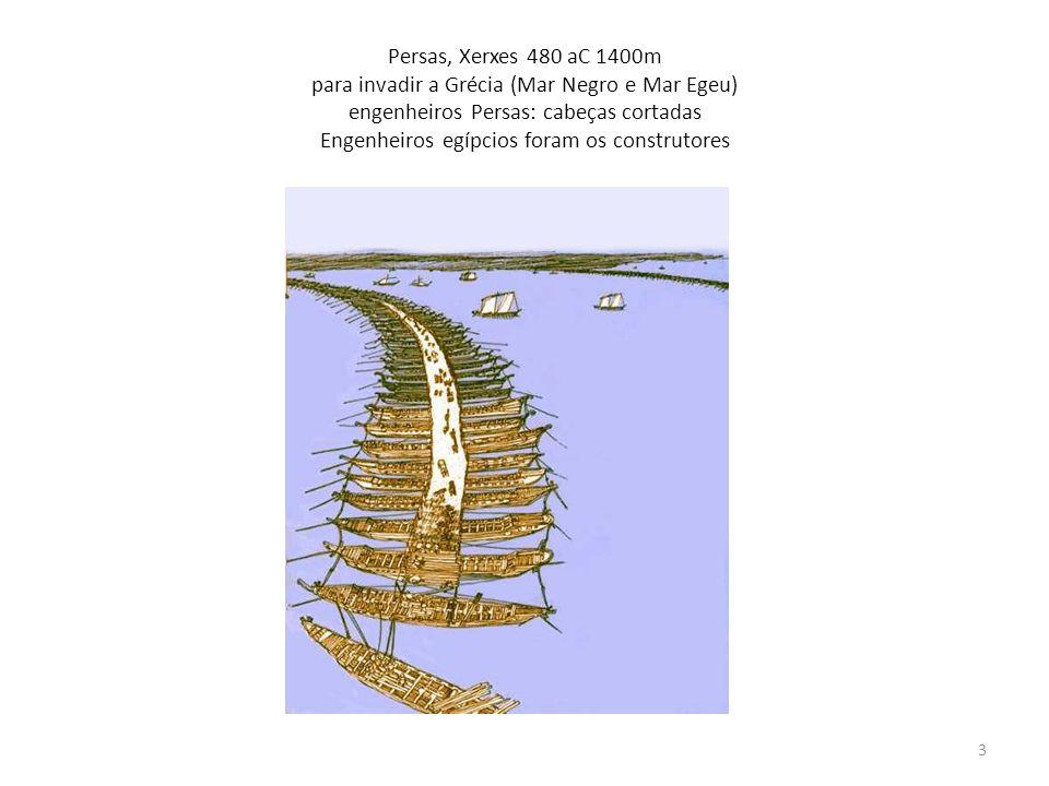 Persas, Xerxes 480 aC 1400m para invadir a Grécia (Mar Negro e Mar Egeu) engenheiros Persas: cabeças cortadas Engenheiros egípcios foram os construtores