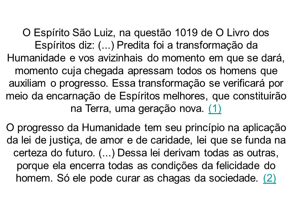 O Espírito São Luiz, na questão 1019 de O Livro dos Espíritos diz: (