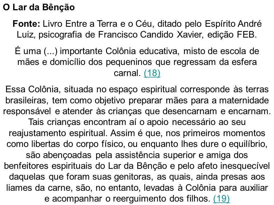 O Lar da Bênção Fonte: Livro Entre a Terra e o Céu, ditado pelo Espírito André Luiz, psicografia de Francisco Candido Xavier, edição FEB.