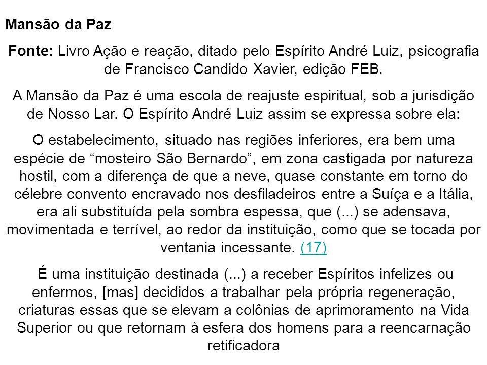Mansão da Paz Fonte: Livro Ação e reação, ditado pelo Espírito André Luiz, psicografia de Francisco Candido Xavier, edição FEB.