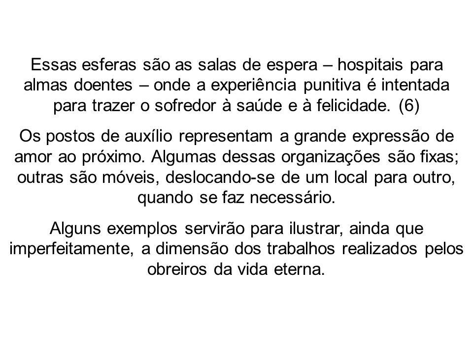 Essas esferas são as salas de espera – hospitais para almas doentes – onde a experiência punitiva é intentada para trazer o sofredor à saúde e à felicidade. (6)
