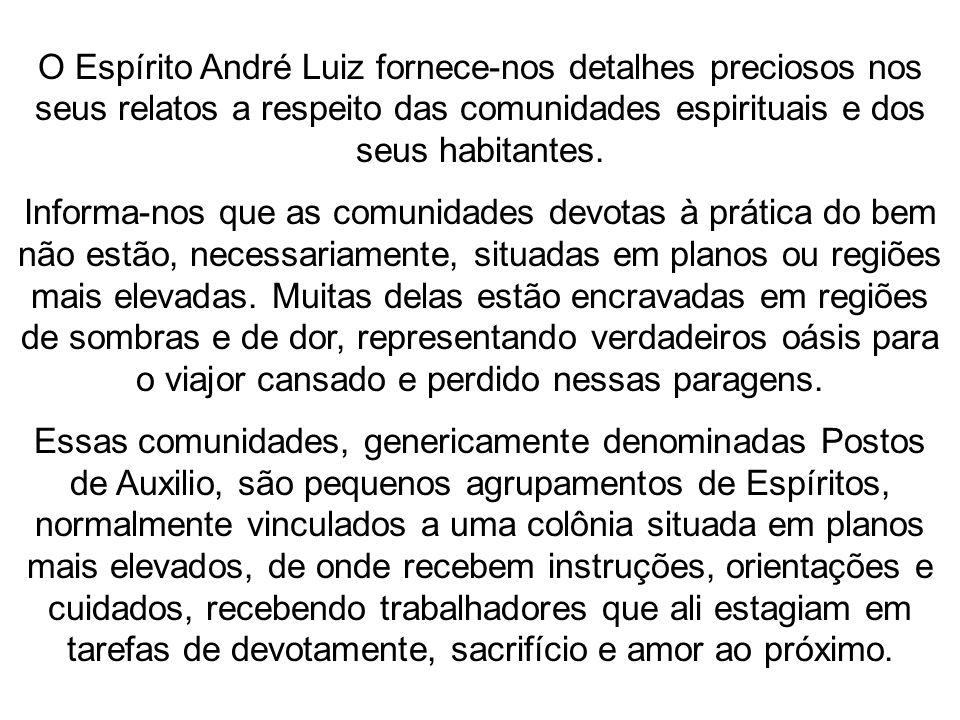 O Espírito André Luiz fornece-nos detalhes preciosos nos seus relatos a respeito das comunidades espirituais e dos seus habitantes.