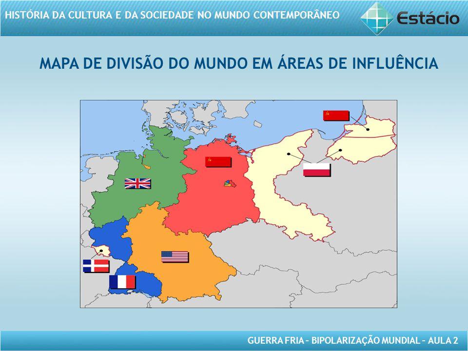MAPA DE DIVISÃO DO MUNDO EM ÁREAS DE INFLUÊNCIA