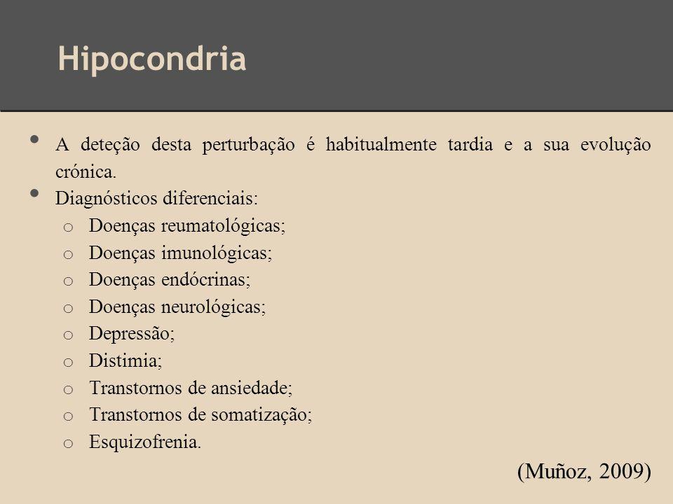 Hipocondria A deteção desta perturbação é habitualmente tardia e a sua evolução crónica. Diagnósticos diferenciais: