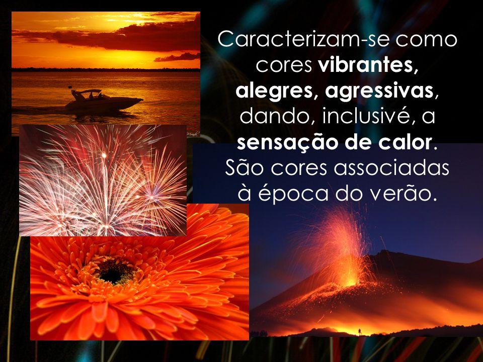 Caracterizam-se como cores vibrantes, alegres, agressivas, dando, inclusivé, a sensação de calor.